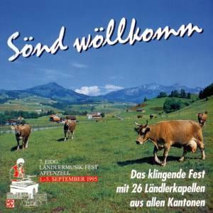 Sönd wöllkomm - 7. Eidg. Ländlermusik-Fest Appenzell (1995)